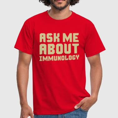 Ask Me About Immunology - Men's T-Shirt