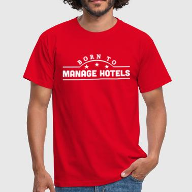 born to manage hotels banner - Men's T-Shirt