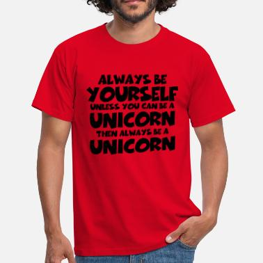 Always Be Yourself Unless You Can Be A Unicorn Always be a yourself, unless you can be a unicorn - Men's T-Shirt