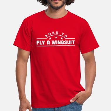 Wingsuit Flying born to fly a wingsuit banner - Men's T-Shirt