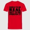Born to be real, not to be perfect - Camiseta hombre