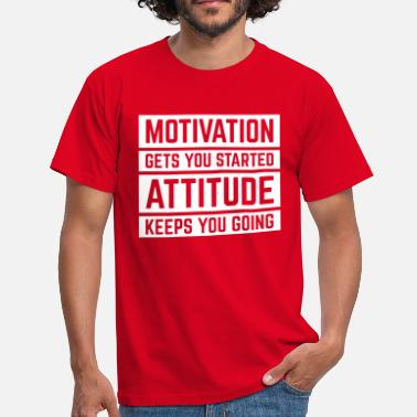 Funny Motivation Gets You Started  - Mannen T-shirt
