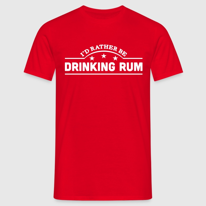 id rather be drinking rum banner copy - Men's T-Shirt