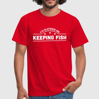 id rather be keeping fish banner copy - Men's T-Shirt