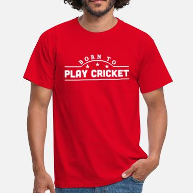 Play Cricket born to play cricket banner - Men's T-Shirt