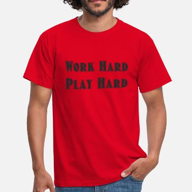 Work Harder Work hard play hard - Männer T-Shirt
