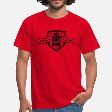 Work Hard Shield Shield Get Shit done to bring down shit - Men's T-Shirt