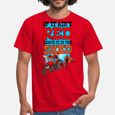 Break If it aint red leave it in the shed - Mannen T-shirt