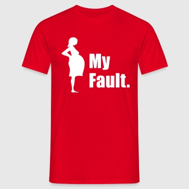 Pregnant - My Fault. - Men's T-Shirt