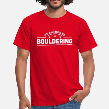 Rather id rather be bouldering banner copy - Men's T-Shirt