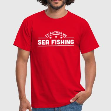 id rather be sea fishing banner copy - Men's T-Shirt