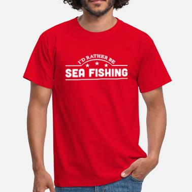 Id Rather Be Fishing id rather be sea fishing banner copy - Men's T-Shirt