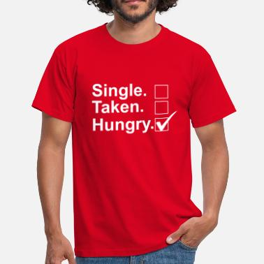 Single Taken Hungry Single, Taken, Hungry - Men's T-Shirt