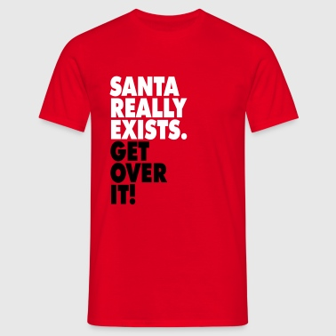 Santa really exists. Get over it! - Koszulka męska