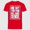One day this pain will make sense - Mannen T-shirt