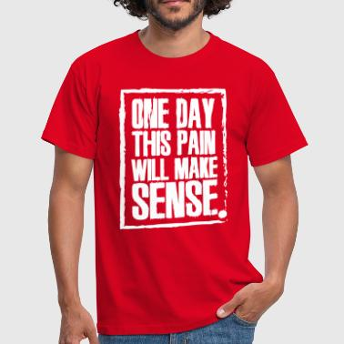 One day this pain will make sense - Männer T-Shirt