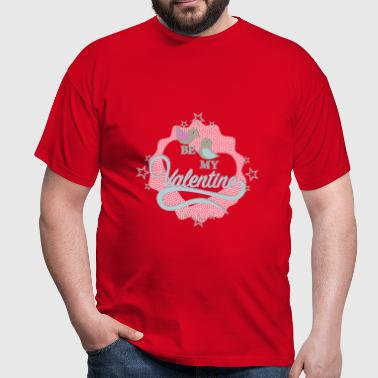 be my valentine - Männer T-Shirt