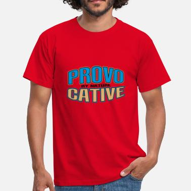 provocative by nature - Mannen T-shirt