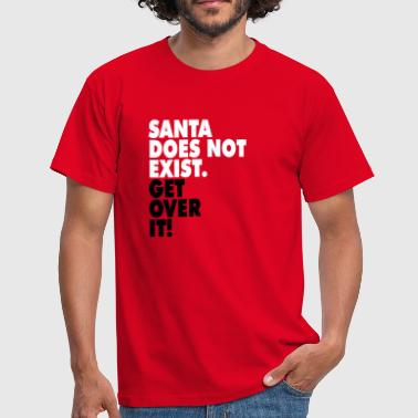Santa does not exist. Get over it! - Men's T-Shirt