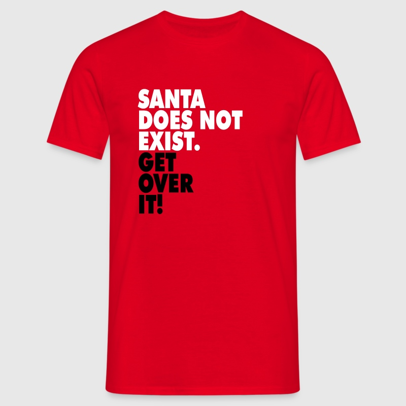 Santa does not exist. Get over it! - T-shirt Homme