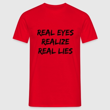 real eyes realize real lies - T-skjorte for menn