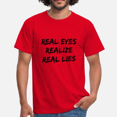 Real real eyes realize real lies - Männer T-Shirt