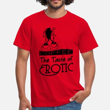 Erotic Quotes Coffee Erotic - Men's T-Shirt