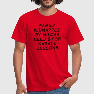 family kidnapped by ninjas need dollars for karate lessons - T-shirt Homme
