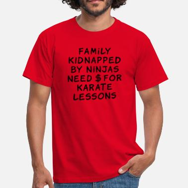 Dollars family kidnapped by ninjas need dollars for karate lessons - Herre-T-shirt