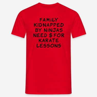 Rescate family kidnapped by ninjas need dollars for karate lessons - Camiseta hombre