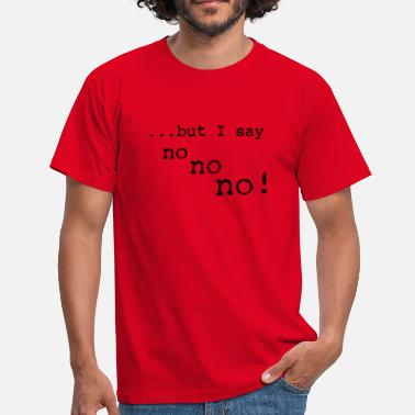 Satire but I say no no no - Männer T-Shirt