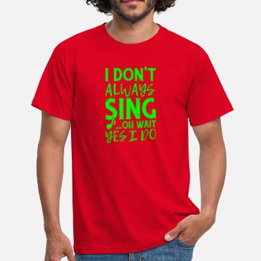Spreadmusic2015 I DON T ALWAYS SING - Men's T-Shirt