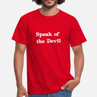 Devil Speak of the Devil - Men's T-Shirt