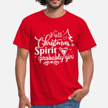 Gin Quotes Full of Christmas Spirit (probably gin) funny gin - Men's T-Shirt