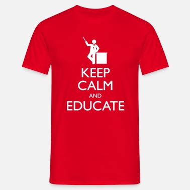 Keep Calm And Keep Calm And Educate - Mannen T-shirt