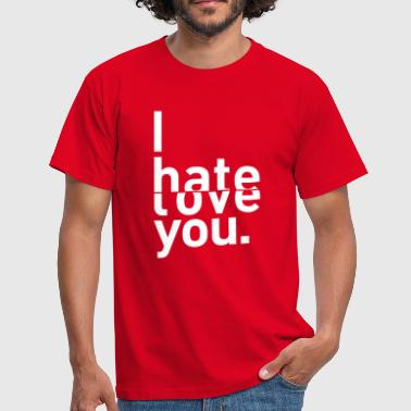i hate love you ich liebe hasse dich - Männer T-Shirt