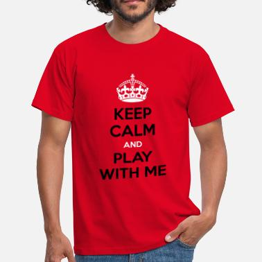 Play With Me KEEP CALM AND PLAY WITH ME - Maglietta da uomo