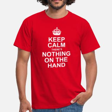 keep calm, there's nothing on the hand - Mannen T-shirt