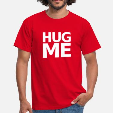 Hug Me Hug Me - Men's T-Shirt