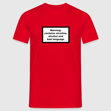 Warning: contains, nicotine, alcohol and bad language - Mannen T-shirt