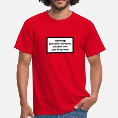 Bad Language Warning: contains, nicotine, alcohol and bad language - Men's T-Shirt