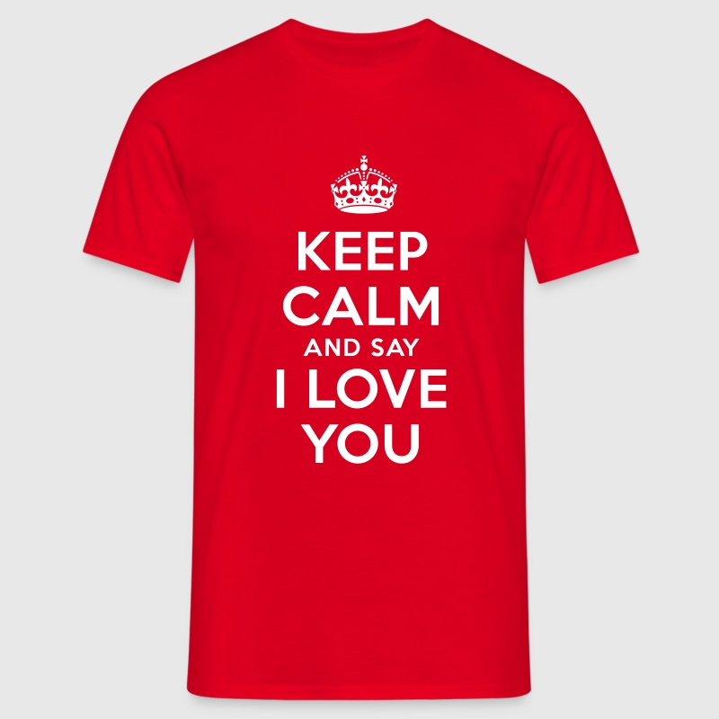 keep calm and say i love you - Männer T-Shirt
