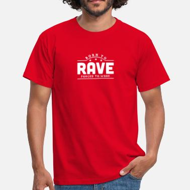 Original Rave born to rave forced to work banner - Men's T-Shirt