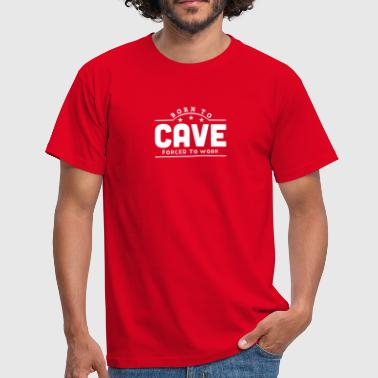 born to cave forced to work banner - Men's T-Shirt