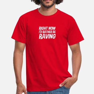 Original Rave right now id rather be raving - Men's T-Shirt