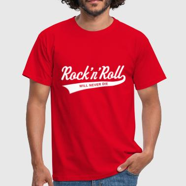 Rock 'n' Roll will never die - Männer T-Shirt