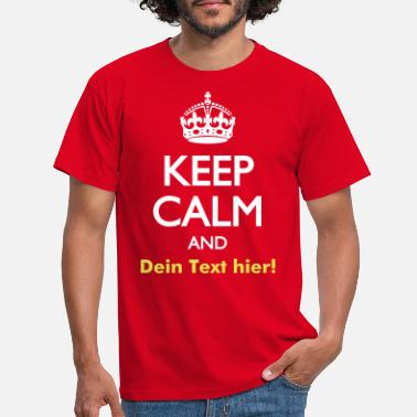 Keep Calm KEEP CALM AND (Dein Text) - Männer T-Shirt