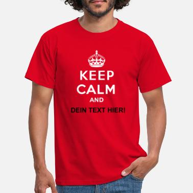 Keep Calm Keep calm and... - eigenen Text (Carry on) - Männer T-Shirt