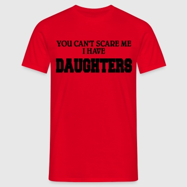 You can't scare me - I have daughters - T-shirt Homme