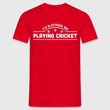 id rather be playing cricket banner copy - Men's T-Shirt